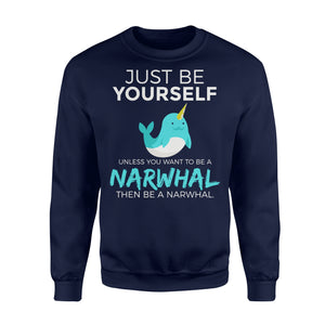 Just Be Yourself Unless You Want To Be A Narwhal - Standard Fleece Sweatshirt Apparel S / Navy