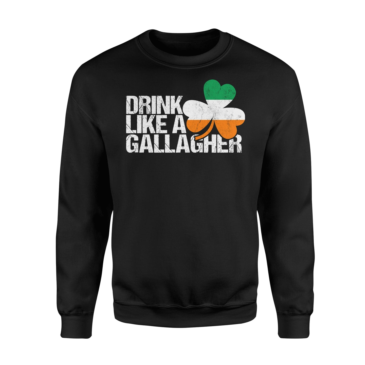 Drink Like A Gallagher St Patrick's Day Irish - Standard Fleece Sweatshirt Apparel S / Black