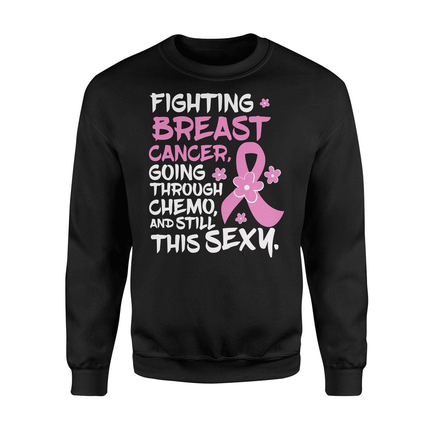Fighting Breast Cancer Going Through Chemo and Still This Sexy - Standard Fleece Sweatshirt Apparel S / Black