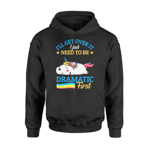 I'll Get Over It I Just Need To Be Dramatic First - Standard Hoodie Apparel S / Black