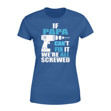 Load image into Gallery viewer, If Papa Can't Fix It We're All Screwed - Standard Women's T-shirt Apparel XS / Royal