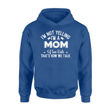 Load image into Gallery viewer, I'm Not Yelling I'm A Mom Of Two Kids Thats How We Talk - Standard Hoodie Apparel S / Royal