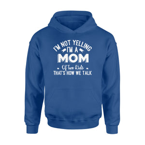 I'm Not Yelling I'm A Mom Of Two Kids Thats How We Talk - Standard Hoodie Apparel S / Royal