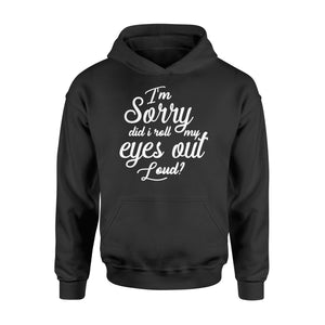 I'm Sorry Did I Roll My Eyes Out Loud - Standard Hoodie Apparel S / Black