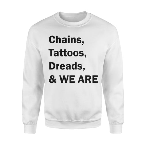 Chains, Tattoos, Dreads WE ARE - Standard Fleece Sweatshirt Apparel S / White