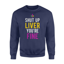 Load image into Gallery viewer, Mardi Gras Shirt Shut Up Liver You're Fine - Standard Fleece Sweatshirt Apparel S / Navy