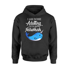 Load image into Gallery viewer, I Am Done Adulting Lets Be Narwhals - Standard Hoodie Apparel S / Black