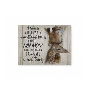 A Lot Of Ways Unconditional Love Is A Myth Mom Is The Reason I know It's A Real Thing Gift For Mother - Matte Canvas