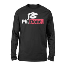 Load image into Gallery viewer, Funny PhD Graduation - Standard Long Sleeve Apparel S / Black