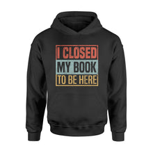 Load image into Gallery viewer, I Closed My Book To Be Here - Standard Hoodie Apparel S / Black