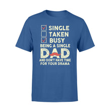 Load image into Gallery viewer, Single Taken Busy Being A Single Dad - Standard T-shirt Apparel S / Royal