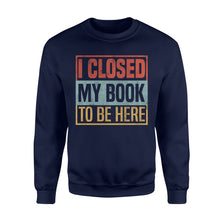 Load image into Gallery viewer, I Closed My Book To Be Here - Standard Fleece Sweatshirt Apparel S / Navy