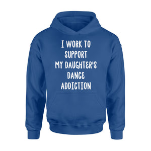 I Work To Support My Daughter's Dance Addiction - Standard Hoodie Apparel S / Royal