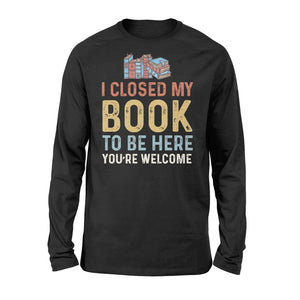Funny I Closed My Book To Be Here - Standard Long Sleeve
