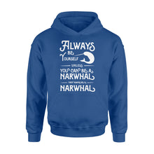 Load image into Gallery viewer, Always Be Yourself Unless You Can Be A Narwhal - Standard Hoodie