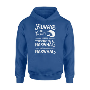 Always Be Yourself Unless You Can Be A Narwhal - Standard Hoodie