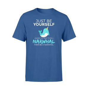 You Want To Be A Narwhal - Standard T-shirt Apparel S / Royal