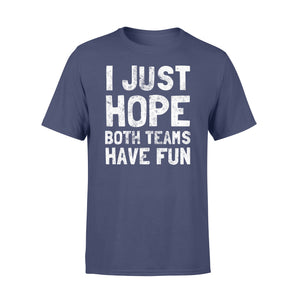 Funny I Just Hope Both Teams Have Fun - Standard T-shirt Apparel S / Navy