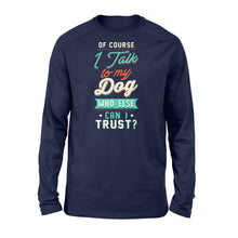 Load image into Gallery viewer, Of Course I Talk To My Dog - Standard Long Sleeve Apparel S / Navy