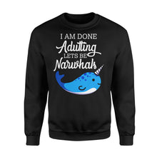 Load image into Gallery viewer, I Am Done Adulting Lets Be Narwhals - Standard Fleece Sweatshirt Apparel S / Black