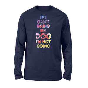 If I Can't Bring My Dog I'm Not Going - Standard Long Sleeve Apparel S / Navy