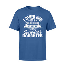 Load image into Gallery viewer, I Asked God For A Partner In Crime He Sent Me My Smartass Daughter - Standard T-shirt Apparel S / Royal