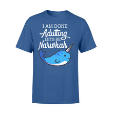 Load image into Gallery viewer, I Am Done Adulting Lets Be Narwhals - Standard T-shirt Apparel S / Royal