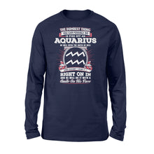 Load image into Gallery viewer, The Dumbest Thing You Can Possibly Do Is Piss Off An Aquarius Birthday - Standard Long Sleeve Apparel S / Navy
