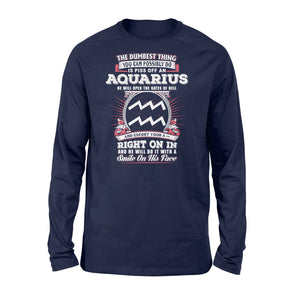 The Dumbest Thing You Can Possibly Do Is Piss Off An Aquarius Birthday - Standard Long Sleeve Apparel S / Navy