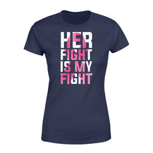 Load image into Gallery viewer, Her Fight Is My Fight - Standard Women's T-shirt Apparel XS / Navy