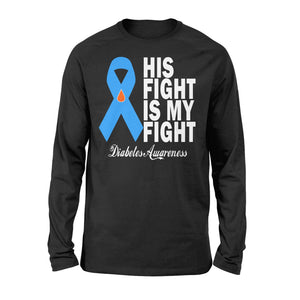 His Fight Is My Fight Diabetes Awareness - Standard Long Sleeve Apparel S / Black