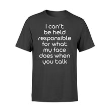 Load image into Gallery viewer, I Cant Be Held Responsible For What My Face - Standard T-shirt Apparel S / Black