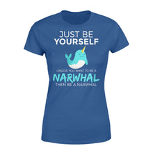 Load image into Gallery viewer, Just Be Yourself Unless You Want To Be A Narwhal - Standard Women's T-shirt Apparel XS / Royal