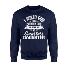 Load image into Gallery viewer, I Asked God For A Partner In Crime He Sent Me My Smartass Daughter - Standard Fleece Sweatshirt