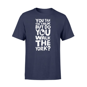 You Talk The Talk But Do You Walk The York - Standard T-shirt Apparel S / Navy