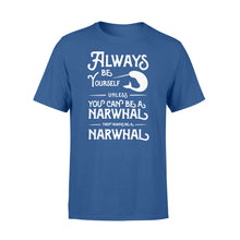 Load image into Gallery viewer, Always Be Yourself Unless You Can Be A Narwhal - Standard T-shirt