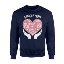 Load image into Gallery viewer, Single Mom If You Think My Hands Are Full You Should See My Heart - Standard Fleece Sweatshirt Apparel S / Navy
