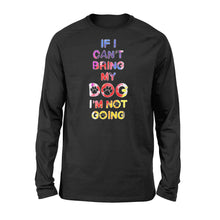Load image into Gallery viewer, If I Can't Bring My Dog I'm Not Going - Standard Long Sleeve Apparel S / Black