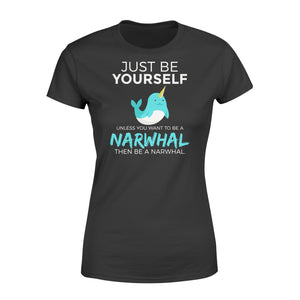 You Want To Be A Narwhal - Standard Women's T-shirt Apparel XS / Black