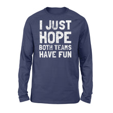 Load image into Gallery viewer, Funny I Just Hope Both Teams Have Fun - Standard Long Sleeve Apparel S / Navy