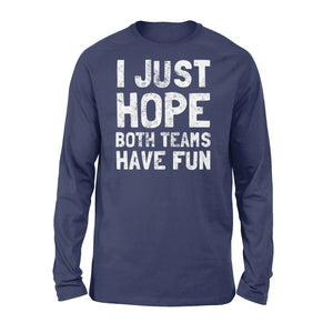Funny I Just Hope Both Teams Have Fun - Standard Long Sleeve Apparel S / Navy