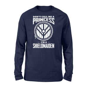 Don't Call Me A Princess I'm A Shieldmaiden Viking - Standard Long Sleeve Apparel S / Navy