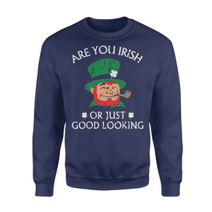 Are You Irish Or Just Good Looking St Patrick's Day - Standard Fleece Sweatshirt