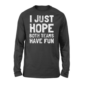 Funny I Just Hope Both Teams Have Fun - Standard Long Sleeve Apparel S / Black