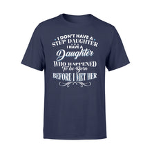 Load image into Gallery viewer, I Don't Have A Stepdaughter I Have A Daughter - Standard T-shirt Apparel S / Navy