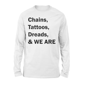 Chains, Tattoos, Dreads WE ARE - Standard Long Sleeve Apparel S / White