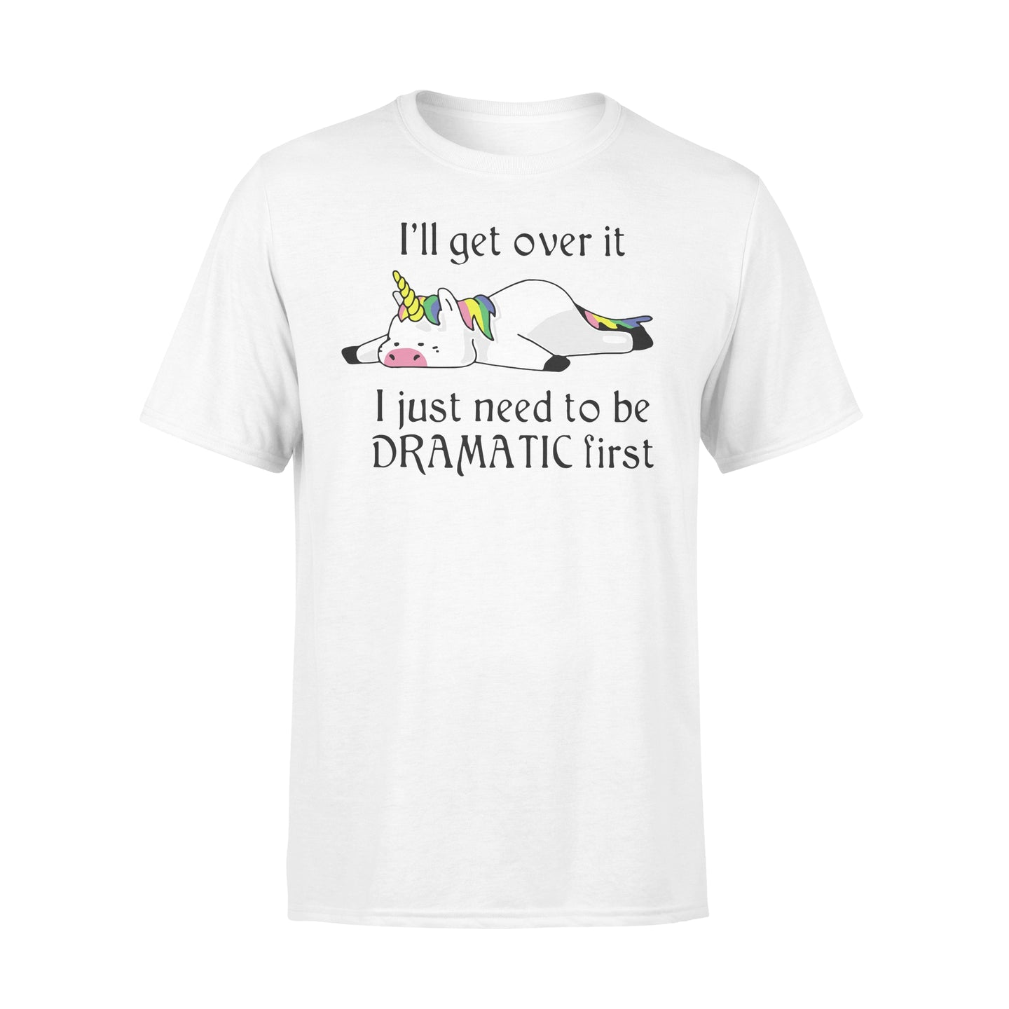 Unicorn I'll Get Over It Just Gotta Be Dramatic First - Standard T-shirt Apparel S / White