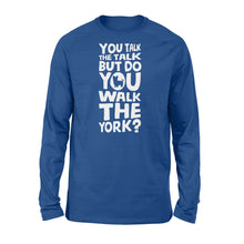 Load image into Gallery viewer, You Talk The Talk But Do You Walk The York - Standard Long Sleeve Apparel S / Royal