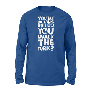 You Talk The Talk But Do You Walk The York - Standard Long Sleeve Apparel S / Royal