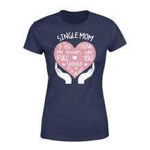 Load image into Gallery viewer, Single Mom If You Think My Hands Are Full You Should See My Heart - Standard Women's T-shirt Apparel XS / Navy